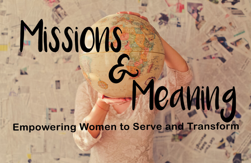 Missions & Meaning - Empowering Women to Serve and Transform